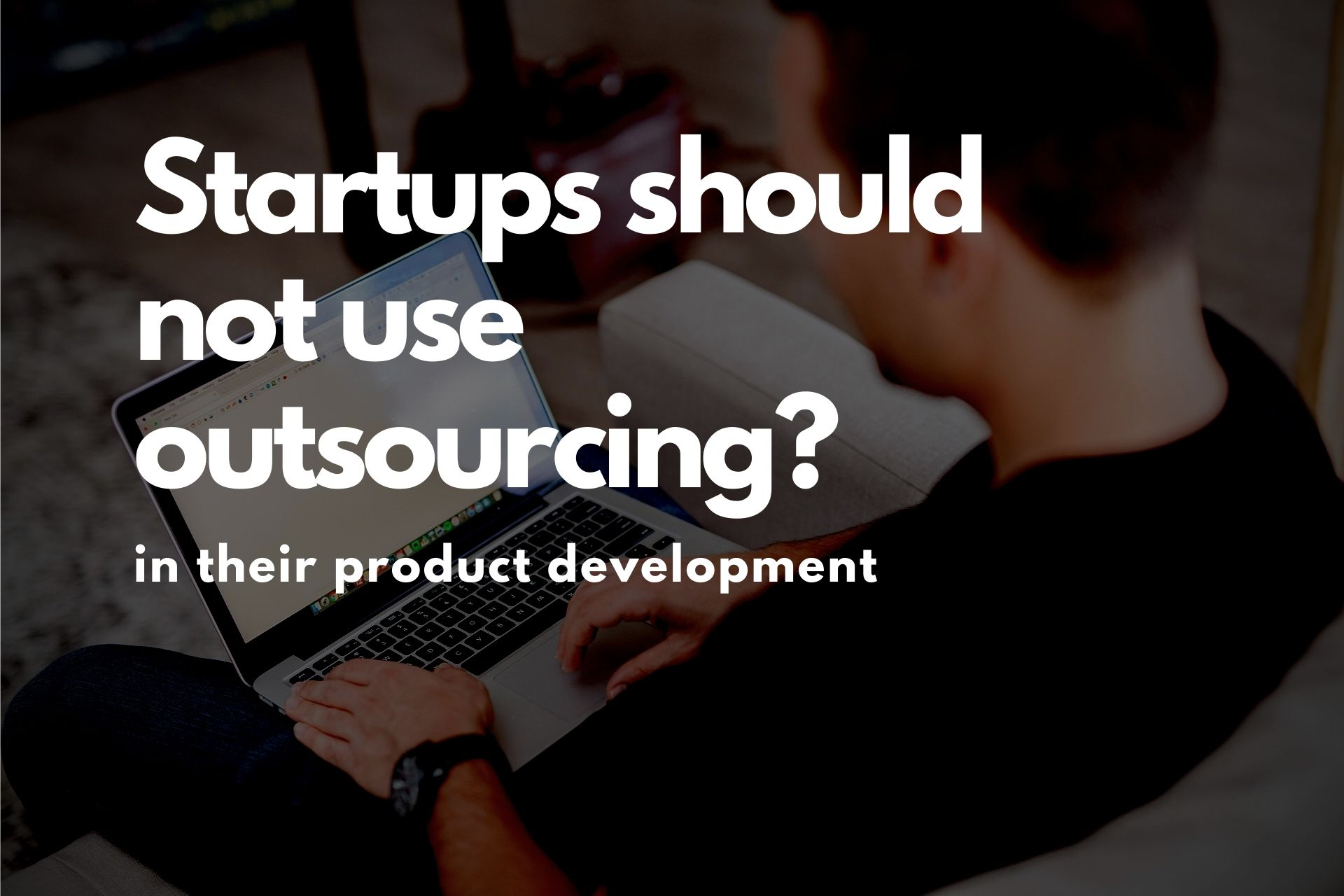 Startups should not use outsourcing in their product development cover photo